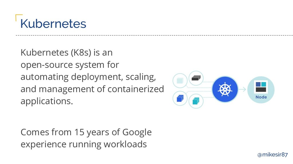 @mikesir87 Kubernetes Kubernetes (K8s) is an op...