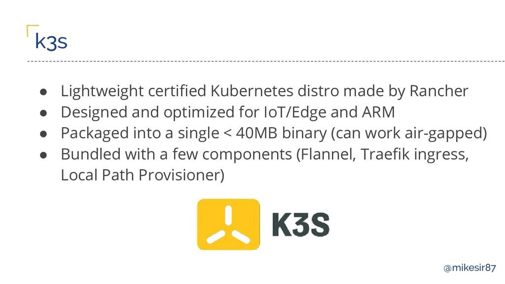 @mikesir87 k3s ● Lightweight certified Kubernete...