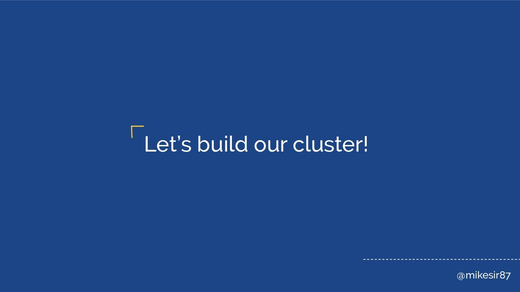 @mikesir87 Let's build our cluster!