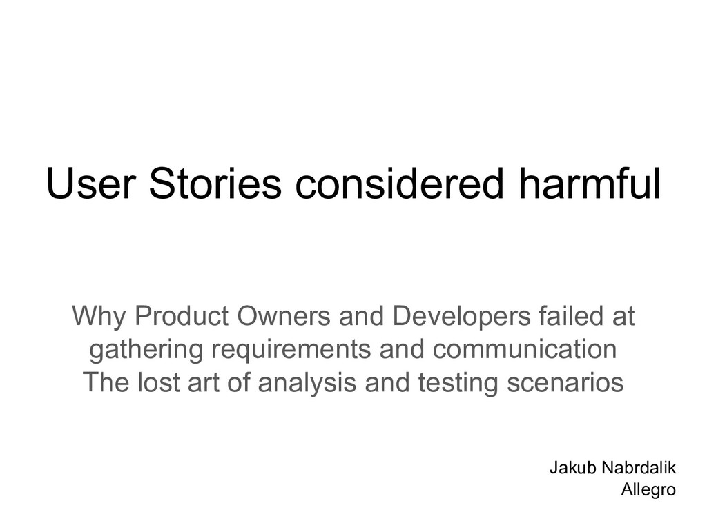 User Stories considered harmful Why Product Own...