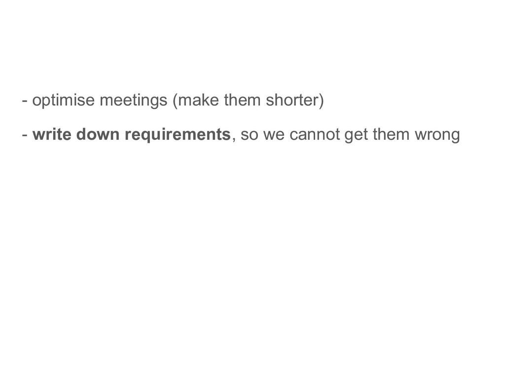 - optimise meetings (make them shorter) - write...
