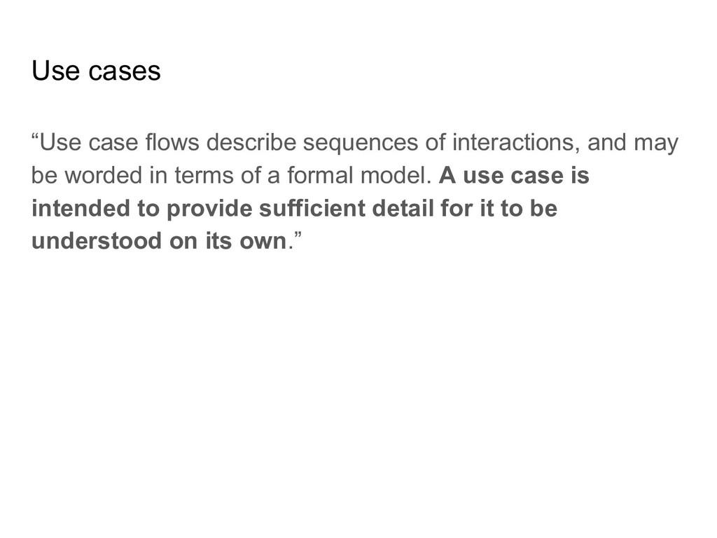 """Use cases """"Use case flows describe sequences of..."""