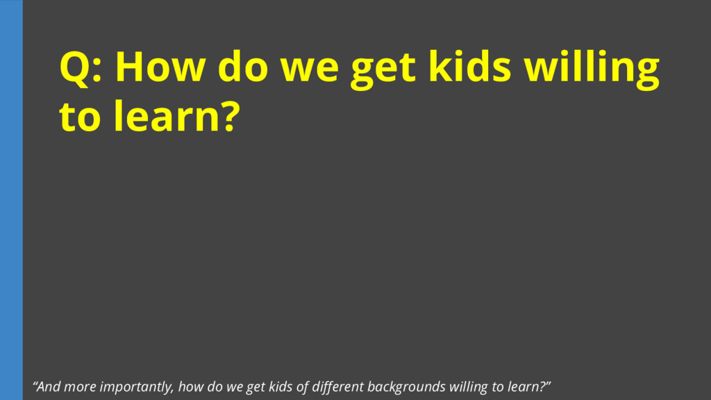 """Q: How do we get kids willing to learn? """"And mo..."""
