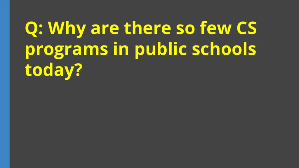 Q: Why are there so few CS programs in public s...