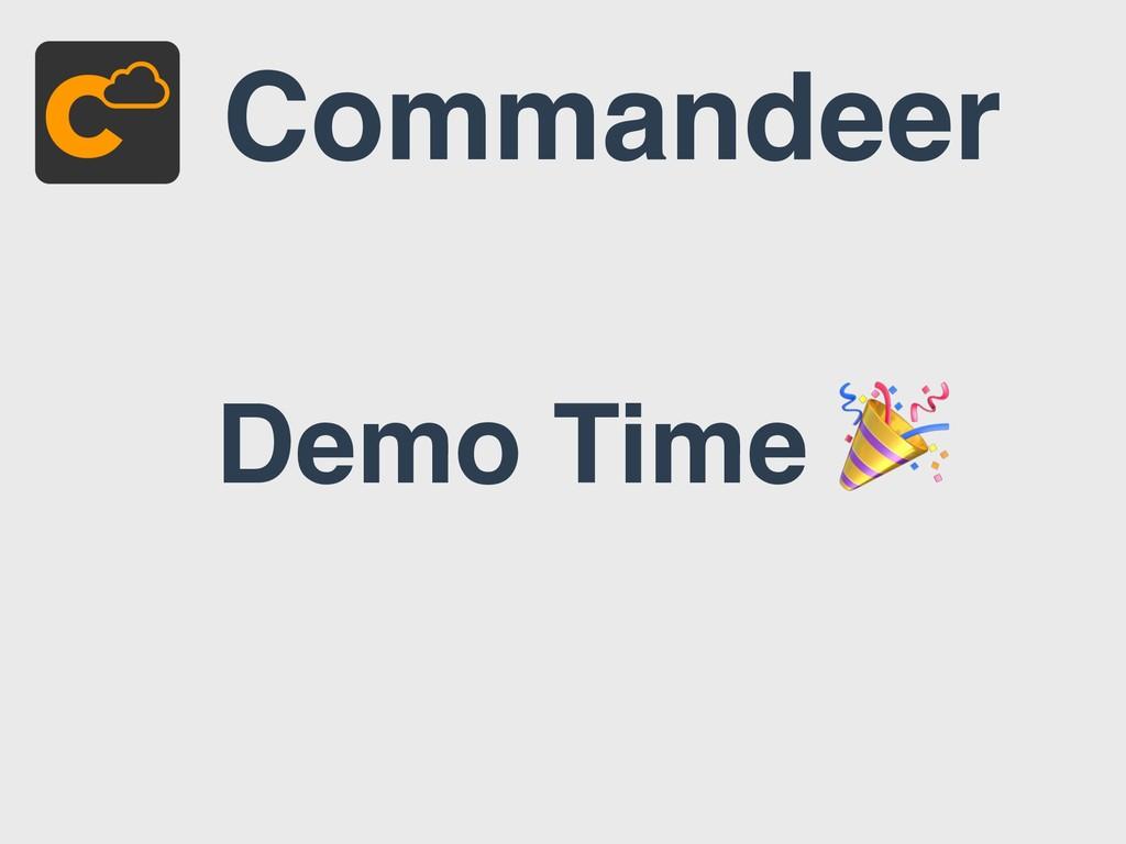 Commandeer Demo Time