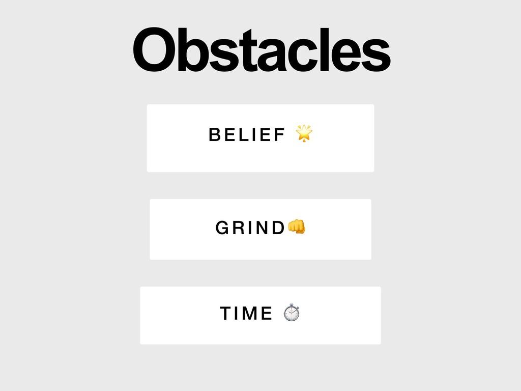 B EL IEF  GR IN D TI ME ⏱ Obstacles