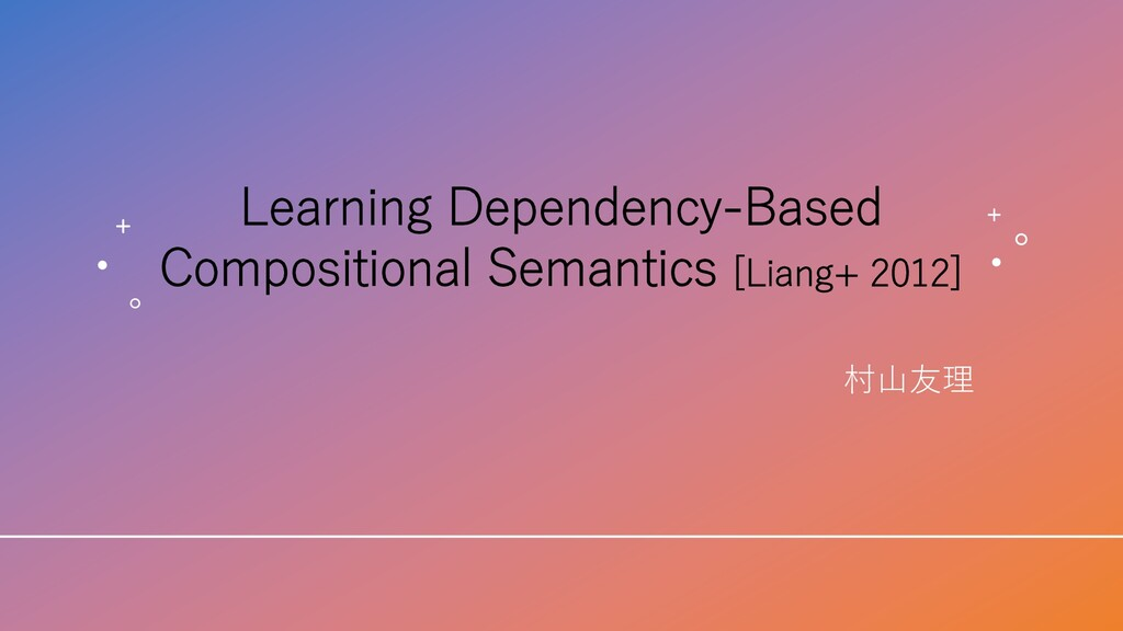 Learning Dependency-Based Compositional Semanti...