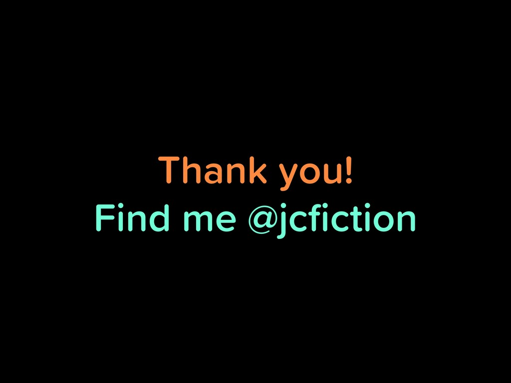 Thank you! Find me @jcfiction