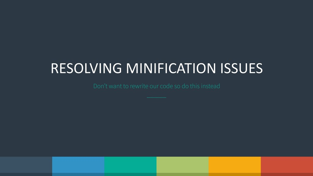 RESOLVING MINIFICATION ISSUES Don't want to rew...