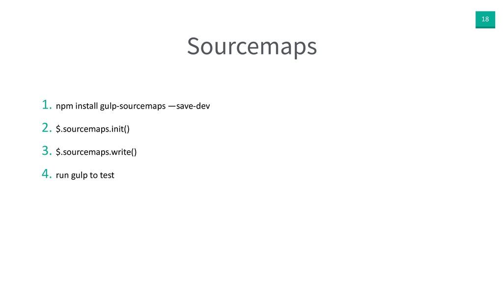 18 Sourcemaps 1. npm install gulp-sourcemaps —s...