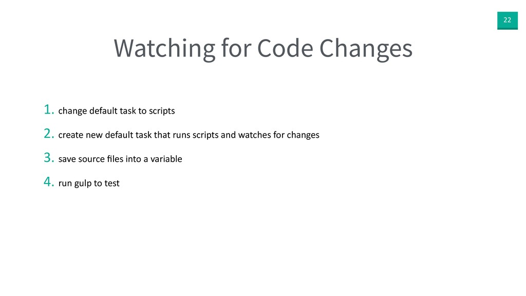 22 Watching for Code Changes 1. change default ...