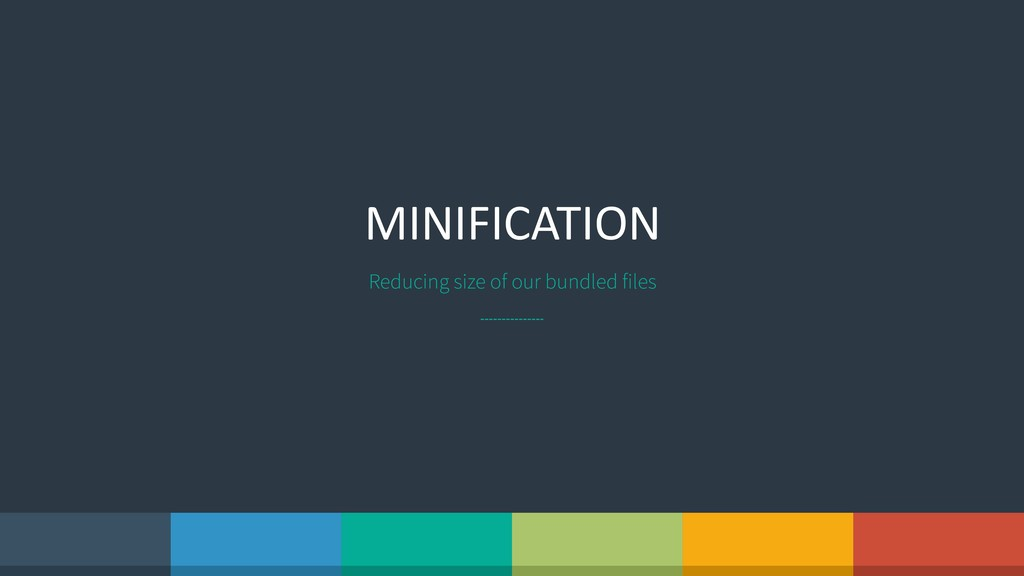 MINIFICATION Reducing size of our bundled files