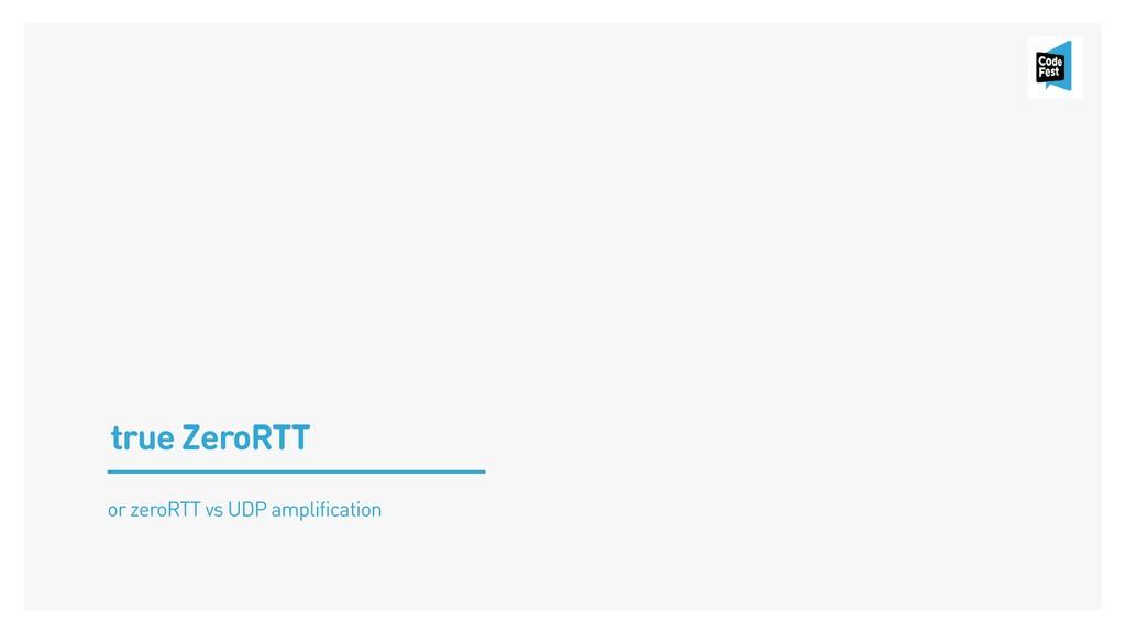 true ZeroRTT or zeroRTT vs UDP amplification