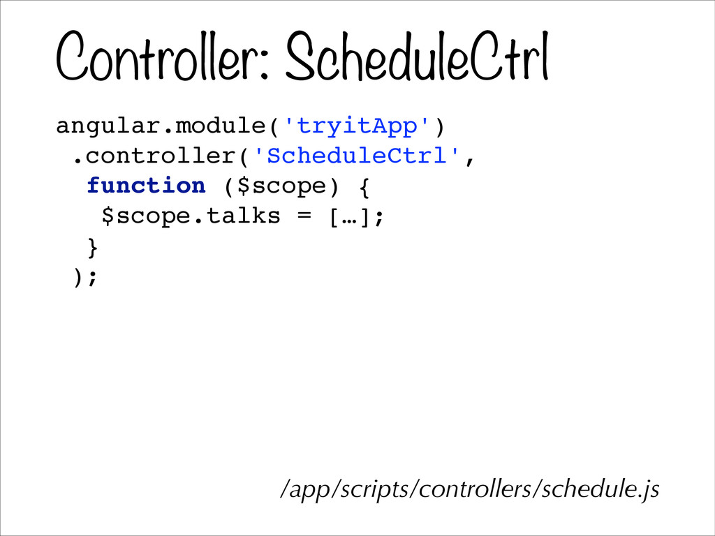 Controller: ScheduleCtrl angular.module('tryitA...
