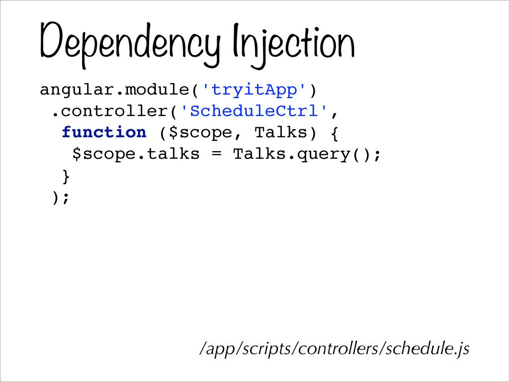 Dependency Injection angular.module('tryitApp')...
