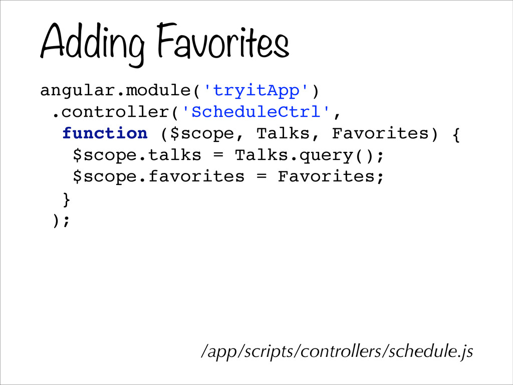 Adding Favorites angular.module('tryitApp')! .c...