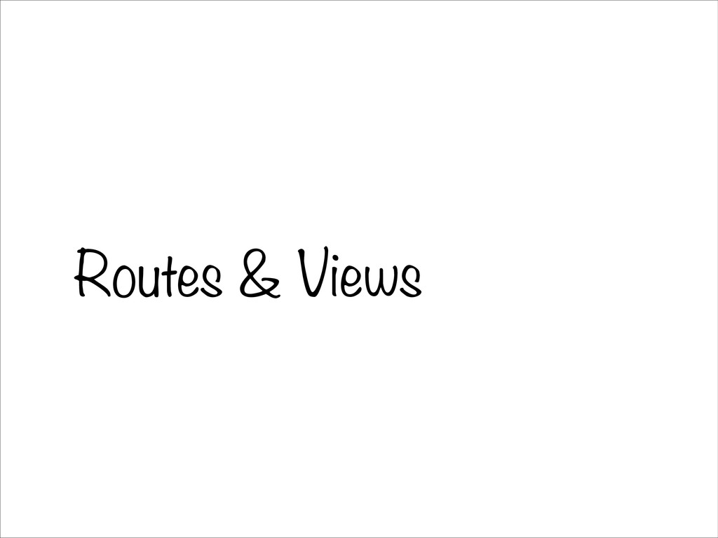Routes & Views