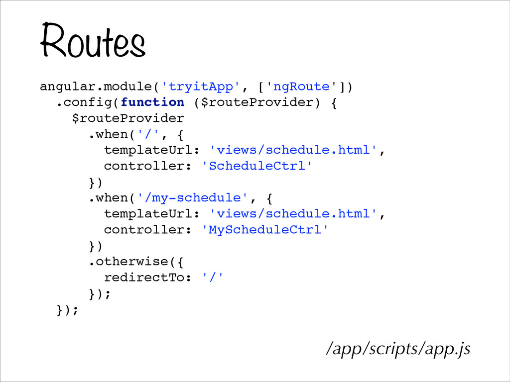 Routes angular.module('tryitApp', ['ngRoute'])!...