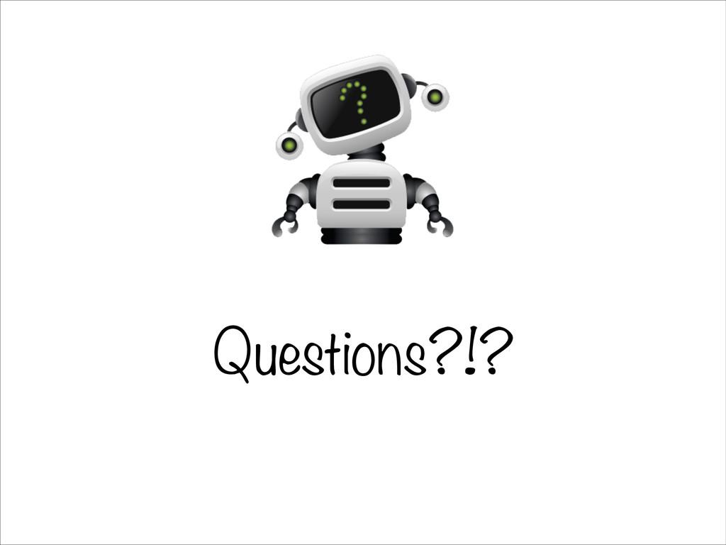 Questions?!?