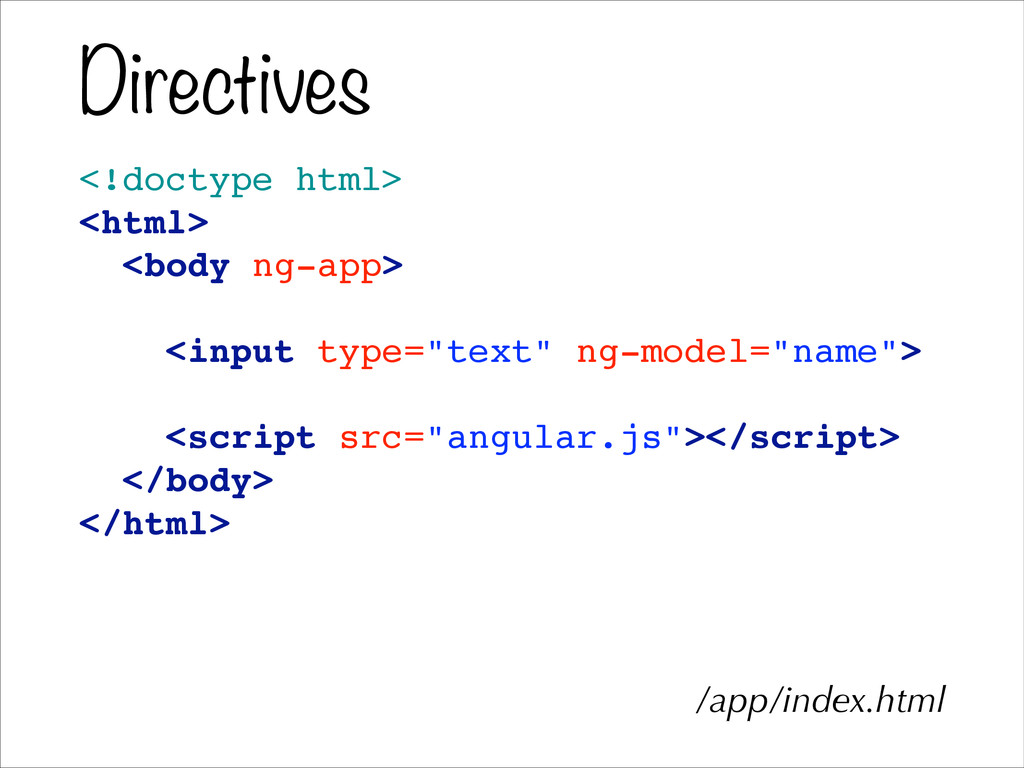 Directives <!doctype html>! <html>! <body ng-ap...