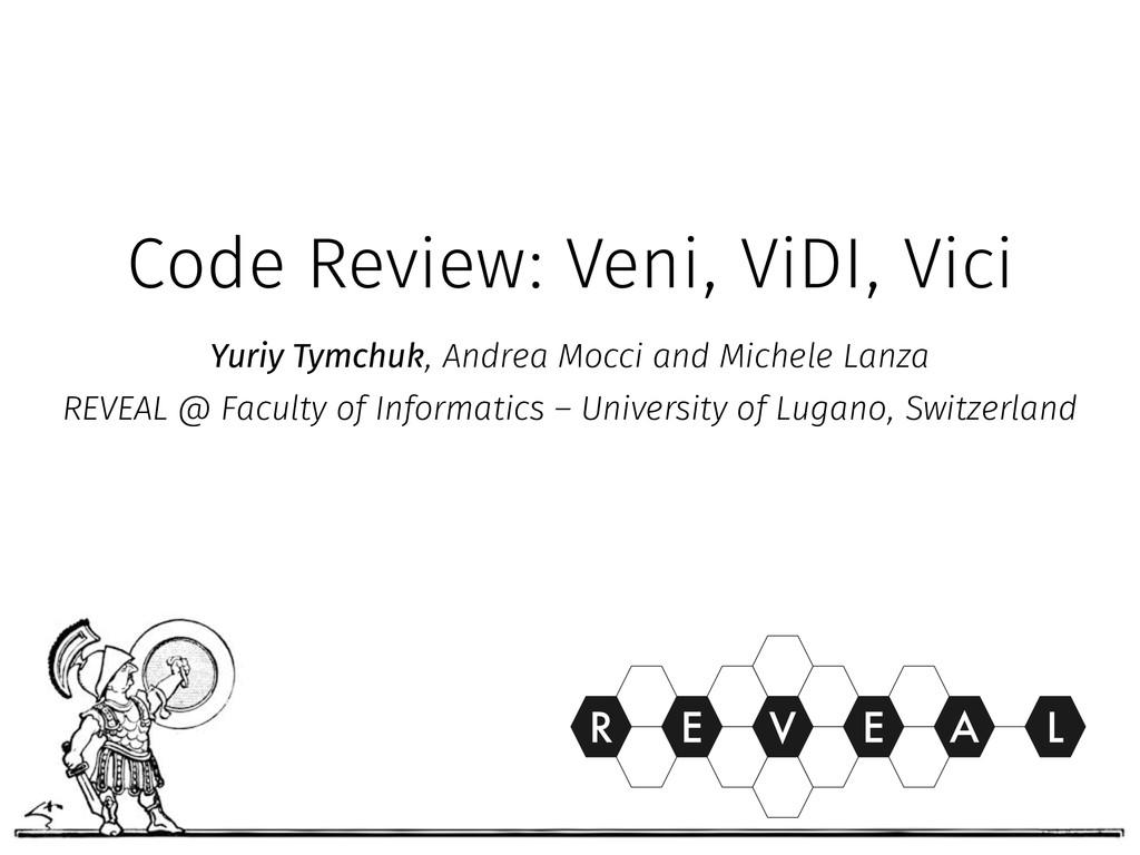 Code Review: Veni, ViDI, Vici Yuriy Tymchuk, An...