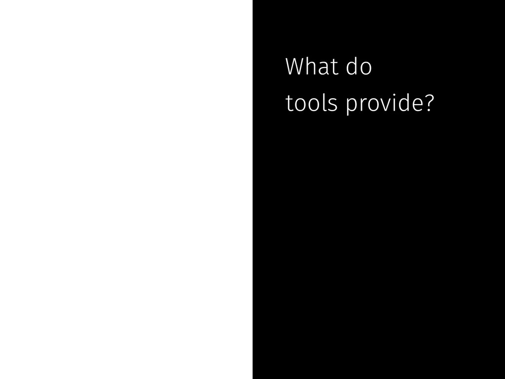 What do tools provide?