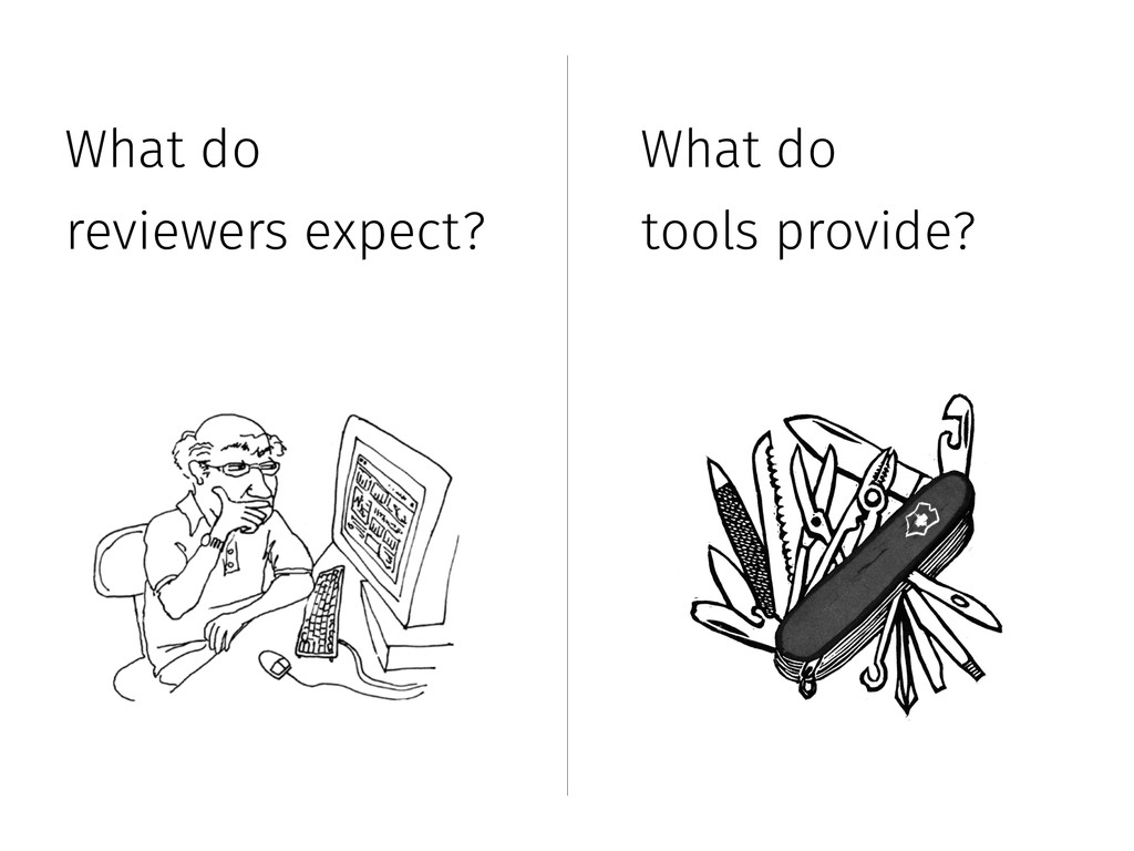 What do reviewers expect? What do tools provide?