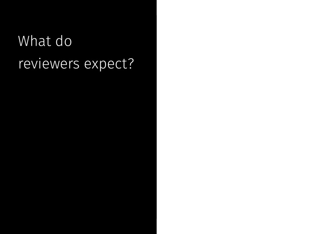 What do reviewers expect? What do reviewers exp...