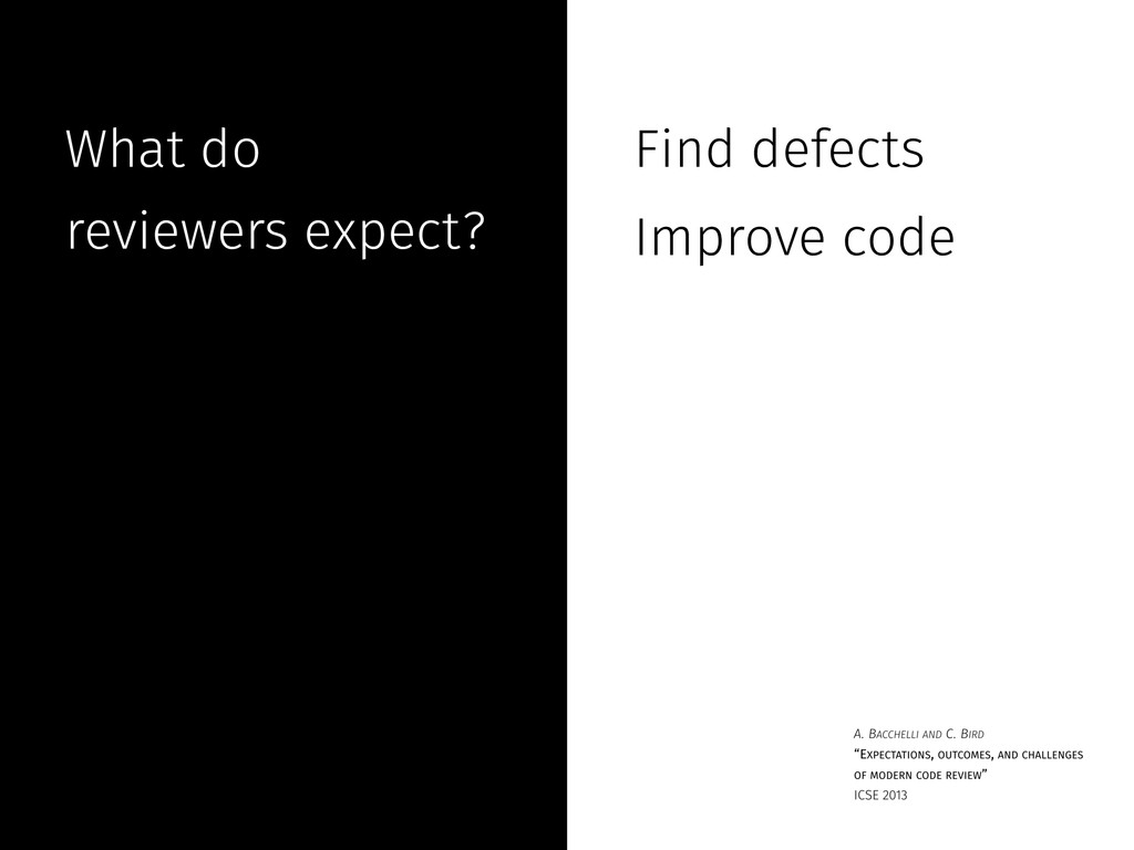 What do reviewers expect? Find defects Improve ...
