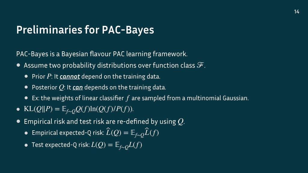 Preliminaries for PAC-Bayes 14 PAC-Bayes is a B...