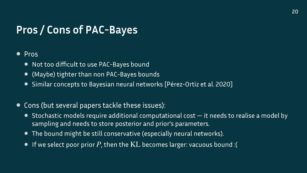 Pros / Cons of PAC-Bayes 20 • Pros • Not too di...