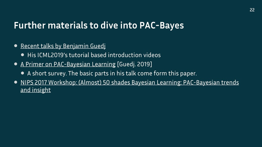 Further materials to dive into PAC-Bayes 22 • R...