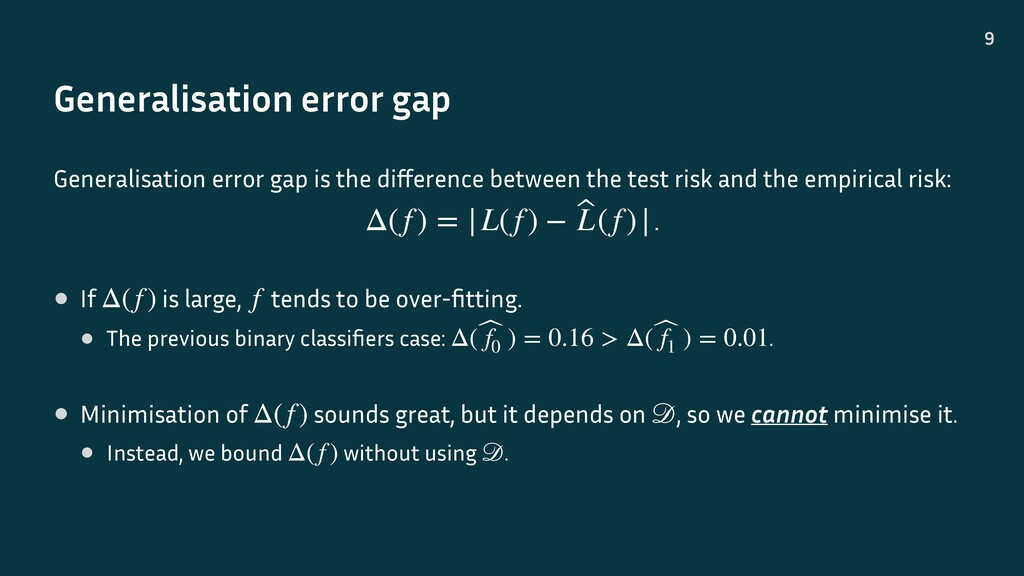 Generalisation error gap 9 Generalisation error...