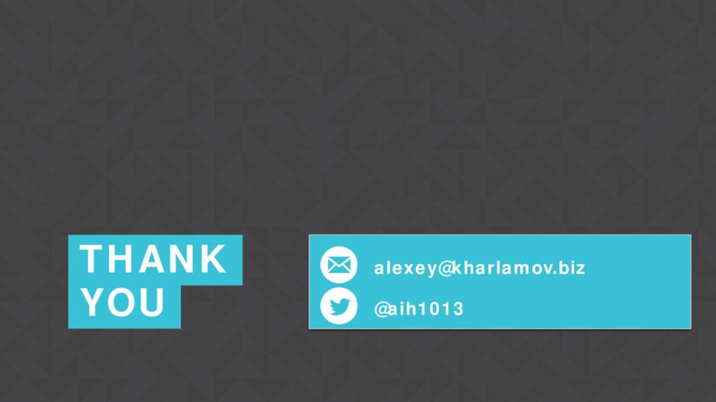 21 THANK YOU alexey@kharlamov.biz @aih1013