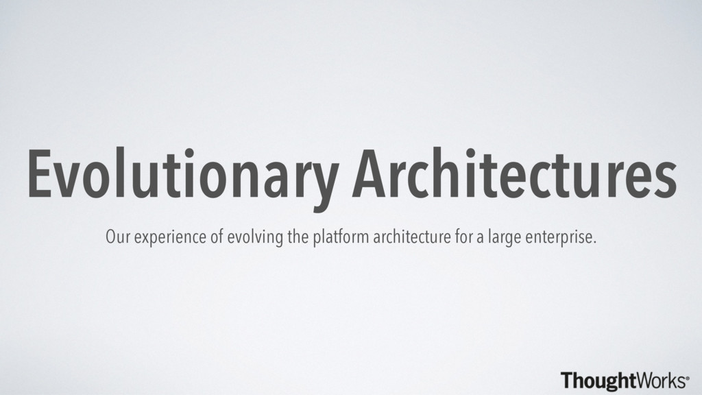 Evolutionary Architectures Our experience of ev...