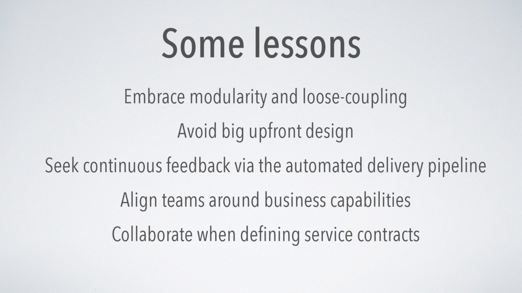 Some lessons Embrace modularity and loose-coupl...