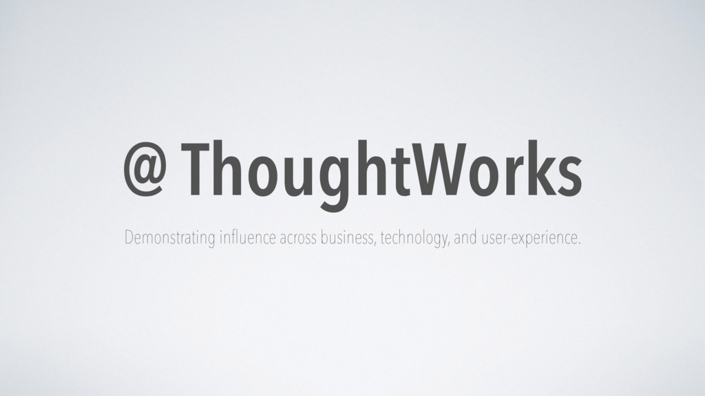 @ ThoughtWorks Demonstrating influence across b...