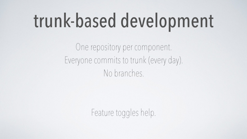 trunk-based development One repository per comp...