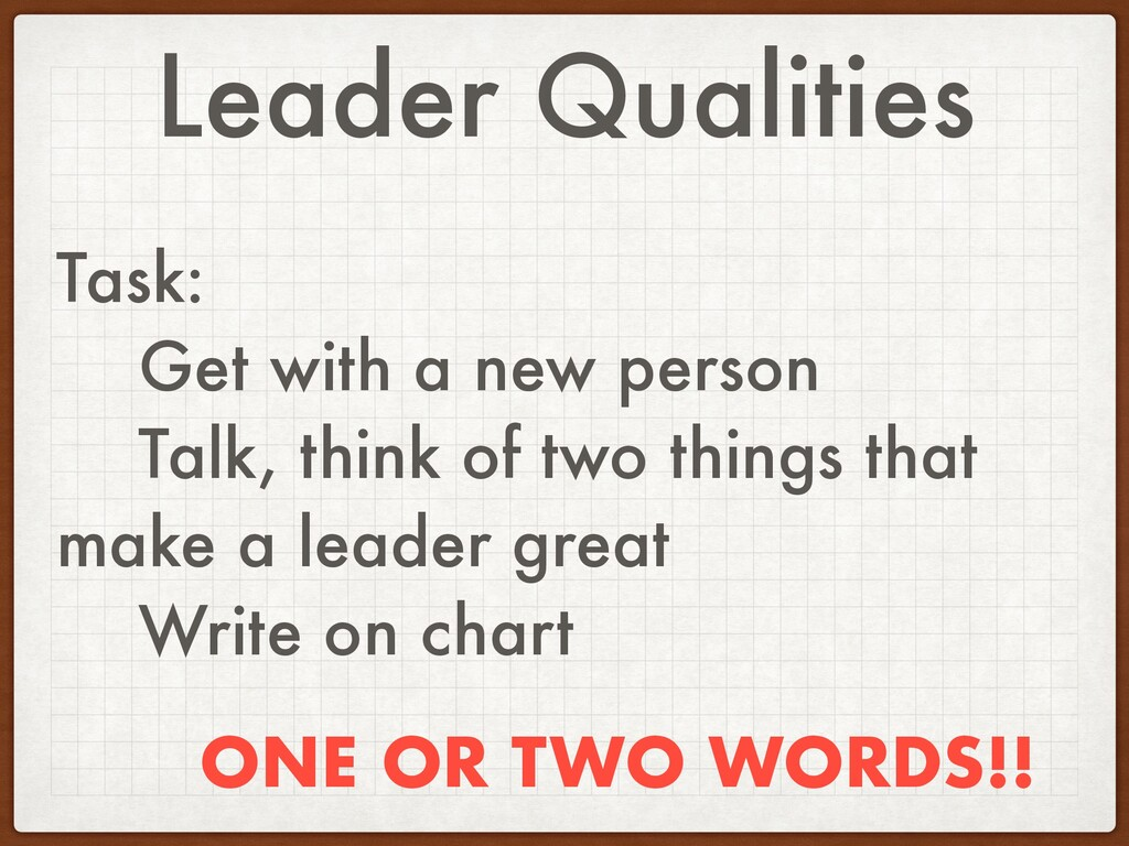 Leader Qualities Task: Get with a new person Ta...