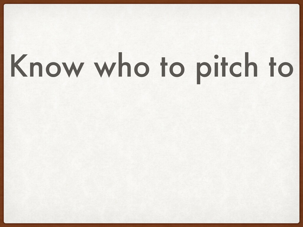 Know who to pitch to