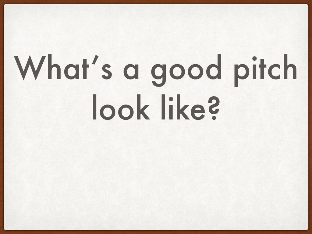 What's a good pitch look like?