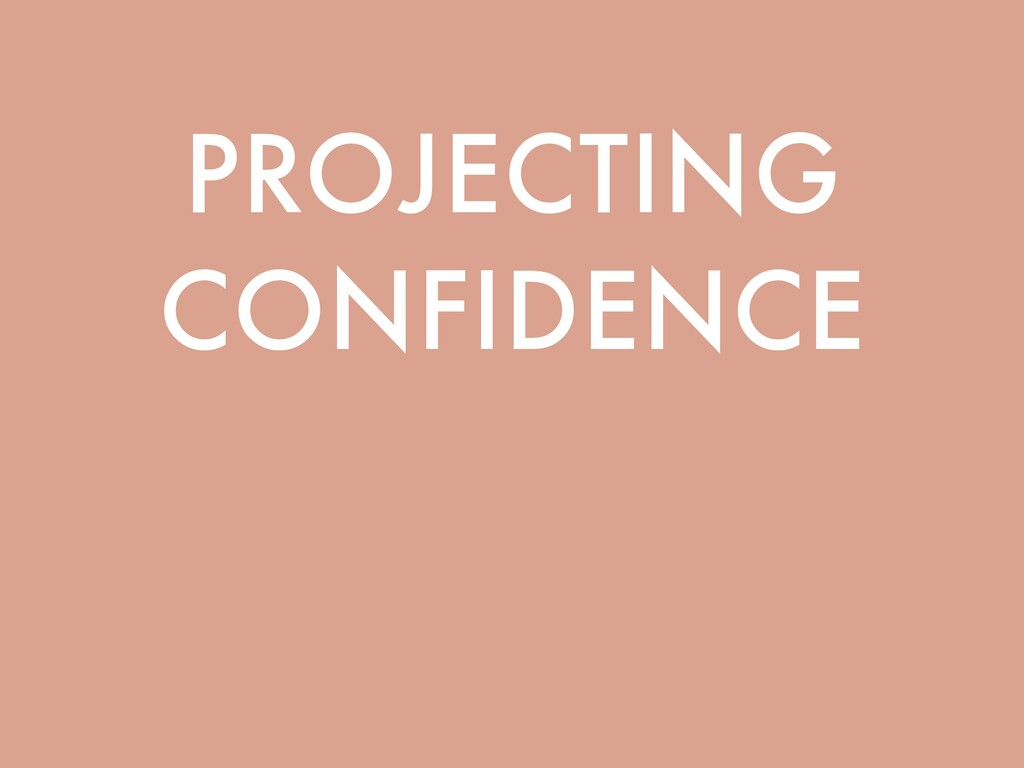 PROJECTING CONFIDENCE