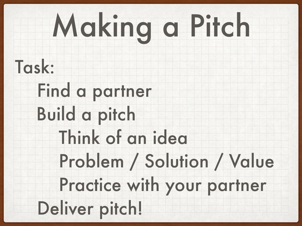 Making a Pitch Task: Find a partner Build a pit...