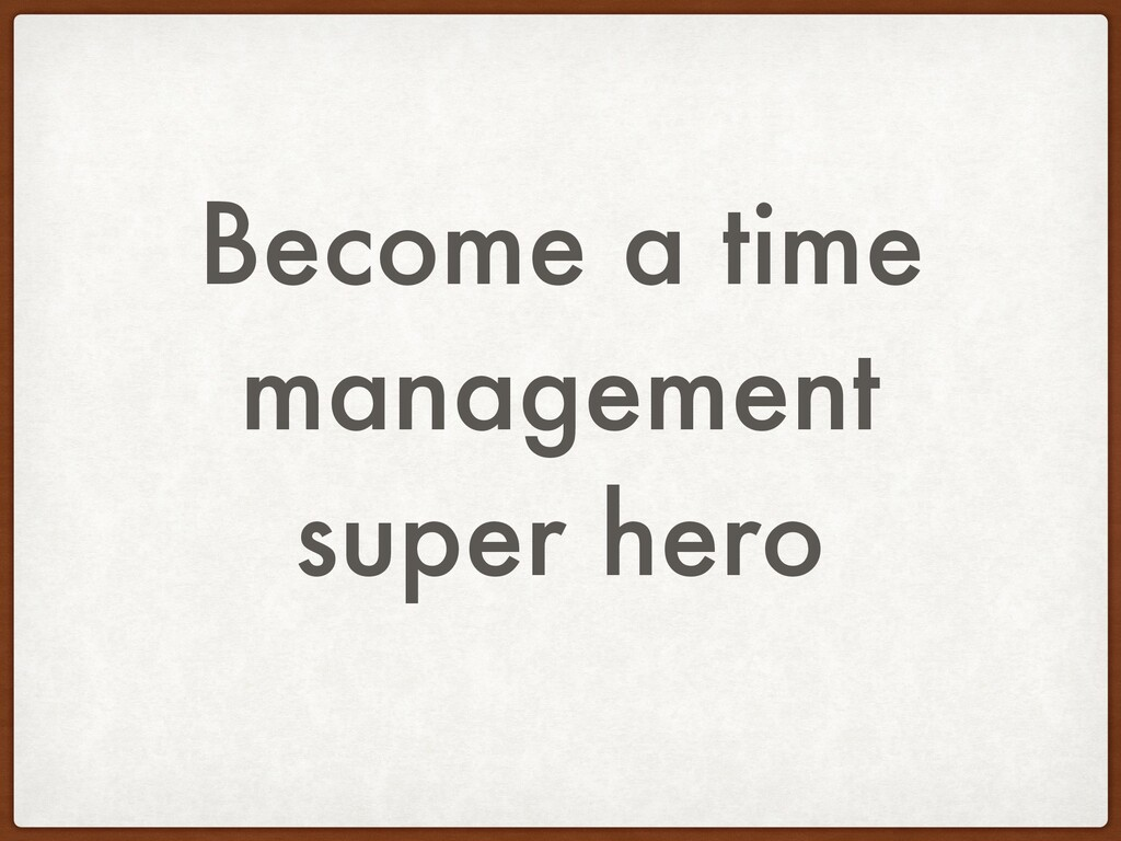 Become a time management super hero