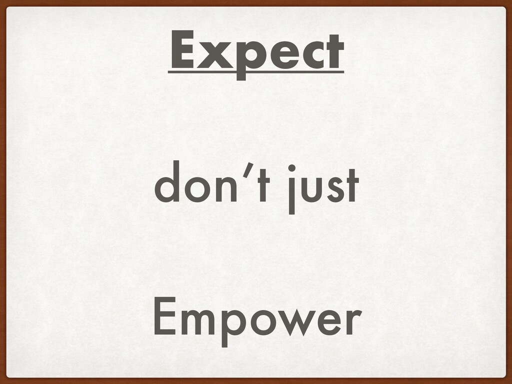 Expect don't just Empower