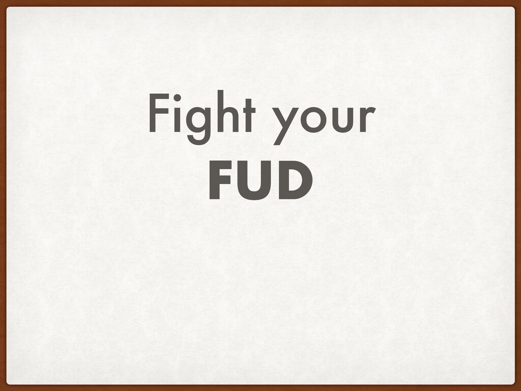 Fight your FUD