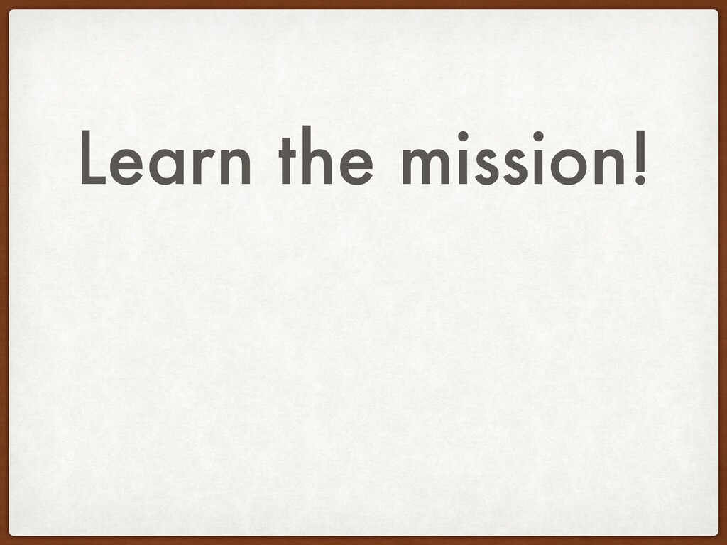 Learn the mission!