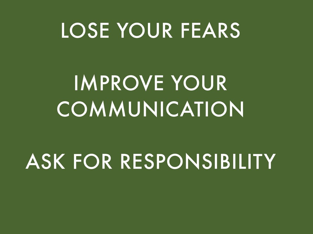 LOSE YOUR FEARS IMPROVE YOUR COMMUNICATION ASK ...