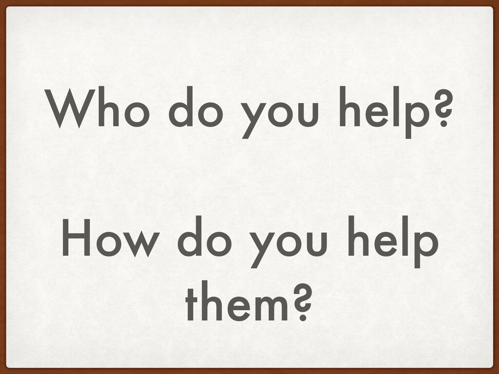 Who do you help? How do you help them?