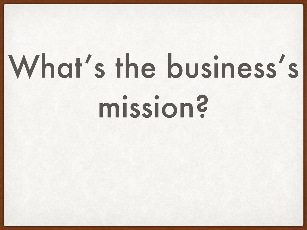 What's the business's mission?